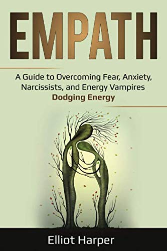 Empath: A Guide to Overcoming Fear, Anxiety, Narcissists, and Energy Vampires - Dodging Energy (EI)