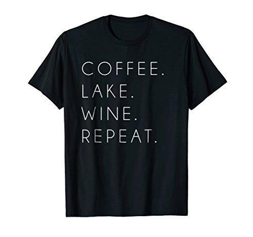Coffee Lake Wine Repeat Shirt Funny Cute Summer Gift (Lake Girl)