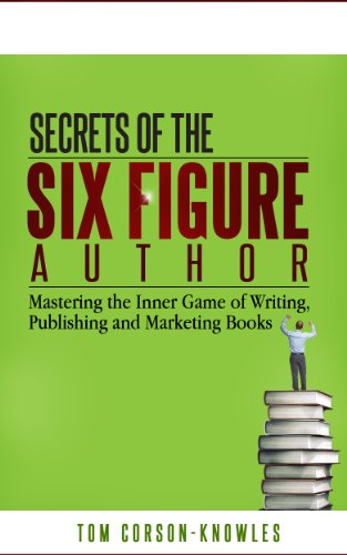 Secrets of the Six Figure Author: Mastering the Inner Game of Writing, Publishing and Marketing Books (Six-Figure Author Series Book 1) Pdf