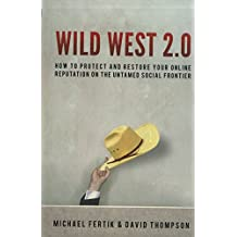 Wild West 2.0: How to Protect and Restore Your Reputation on the Untamed Social Frontier