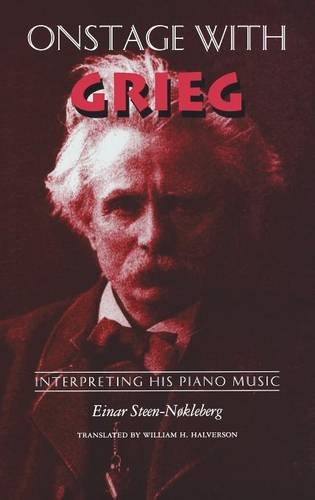 Onstage with Grieg: Interpreting His Piano Music by Einar Steen Nokleberg