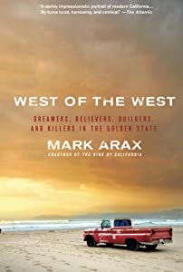 West of the West: Dreamers, Believers, Builders, and Killers in the Golden State by PublicAffairs