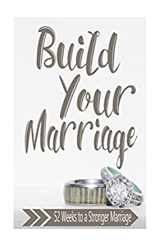 Build Your Marriage Journal: 52 Weeks to a Better Marriage by [Lengerich, Marie]