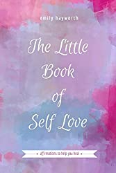 The Little Book of Self Love: Affirmations to Help you Heal