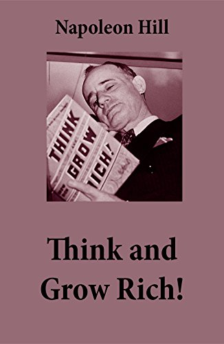 Think and Grow Rich! (The Unabridged Classic by Napoleon Hill) by [Hill, Napoleon]