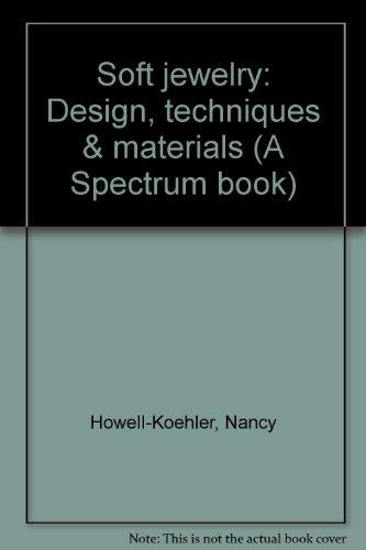 Soft Jewelry: Design, Techniques & Materials (A Spectrum Book)