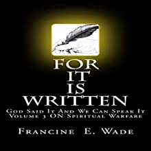 For It Is Written: God Said It and We Can Speak It Audiobook by Francine E. Wade Narrated by Ted Gitzke