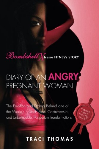 Diary of an Angry Pregnant Woman: The Emotion and Drama Behind one of the World's Fastest, Most Controversial, and Unbelievable, Postpartum Transformations