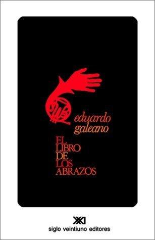 EL LIBRO DE LOS ABRAZOS (Creacion Literaria) by Galeano, Eduardo H. (1991) Paperback