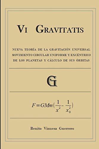Vi GRAVITATIS: Nueva Teoría de la Gravitación Universal. Movimiento circular uniforme y excéntrico de los planetas y cálculo de sus órbitas por Vinuesa Guerrero, Benito