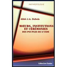 Moeurs, institutions et cérémonies des peuples de l'Inde (French Edition)