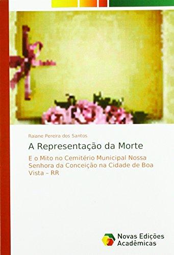 A Representa¿ da Morte: E o Mito no Cemit¿o Municipal Nossa Senhora da Concei¿ na Cidade de Boa Vista ¿ RR