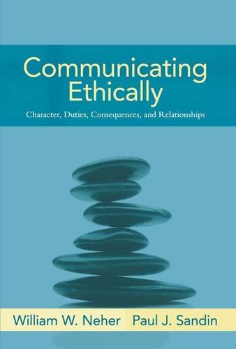 Communicating Ethically: Character, Duties, Consequences, and Relationships
