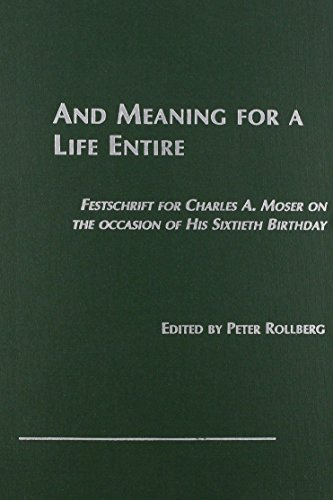 And Meaning for a Life Entire, Festschrift for Charles a Moser on the Occasion of His 60th Birthday: Festschrift for Charles A. Moser on the Occasion of His Sixtieth Birthday