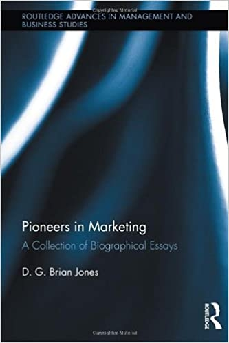 pioneers in marketing a collection of biographical essays pioneers in marketing a collection of biographical essays routledge advances in management and business studies d g brian jones 9780415891936
