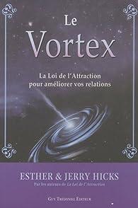 Le Vortex : La Loi de l'Attraction pour améliorer vos relations par Esther Hicks