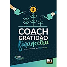 Coach da Gratidão Financeira: Seja um coach da gratidão financeira em 12 semanas
