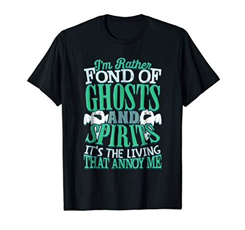 (I'm Rather Fond Of Ghosts And Spirits Living Annoy Me)