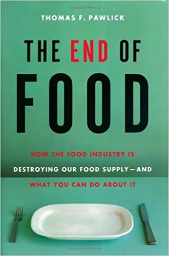The end of food how the food industry is destroying our food supply the end of food how the food industry is destroying our food supply and what we can do about it 1st edition fandeluxe Images