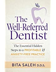 The Well-Referred Dentist: The Essential Hidden Steps to a Profitable & Anxiety-Free Practice