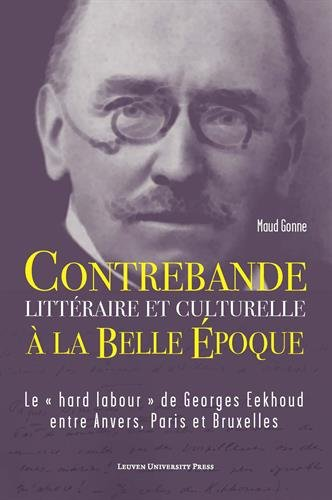 """Download Contrebande littéraire et culturelle à la Belle Époque: Le """"hard labour"""" de Georges Eekhoud entre Anvers, Paris et Bruxelles (French Edition) pdf"""