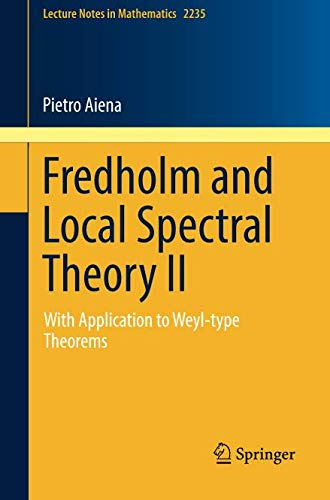 (Fredholm and Local Spectral Theory II: With Application to Weyl-type Theorems (Lecture Notes in Mathematics))