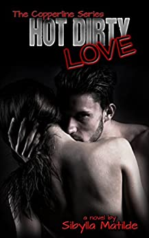Hot Dirty Love (Copperline Book 5) by [Matilde, Sibylla]