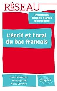 L'écrit & l'oral du bac français première toutes séries générales par Catherine Barbier
