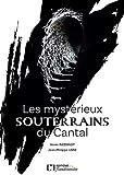 Les mystérieux souterrains du Cantal