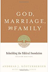 God, Marriage, and Family (Second Edition): Rebuilding the Biblical Foundation Paperback