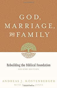 God, Marriage, and Family (Second Edition): Rebuilding the Biblical Foundation