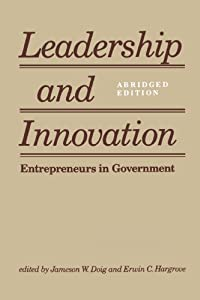 Leadership and Innovation: Entrepreneurs in Government by Johns Hopkins University Press