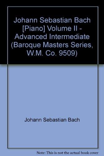 Johann Sebastian Bach [Piano] Volume II - Advanced Intermediate (Baroque Masters Series, W.M. Co. 9509)