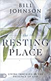 [By Bill Johnson] The Resting Place: Living
