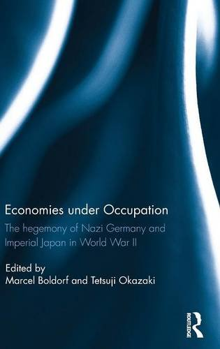 Economies under Occupation: The hegemony of Nazi Germany and Imperial Japan in World War II