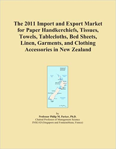 Book The 2011 Import and Export Market for Paper Handkerchiefs, Tissues, Towels, Tablecloths, Bed Sheets, Linen, Garments, and Clothing Accessories in New Zealand