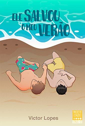 Ele salvou o meu verão (Projeto Estações Livro 1) por [Lopes, Victor]