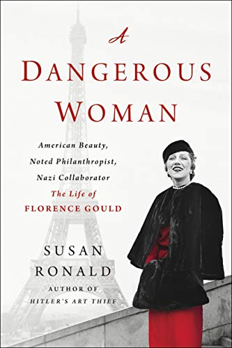 A Dangerous Woman: American Beauty, Noted Philanthropist, Nazi Collaborator - The Life of Florence Gould