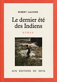 Le dernier été des Indiens par Robert Lalonde