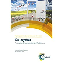 Co-crystals: Preparation, Characterization and Applications (Monographs in Supramolecular Chemistry)