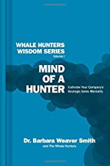 Mind of a Hunter: Cultivate Your Company's Strategic Sales Mentality (Whale Hunters Wisdom) (Volume 1) Paperback