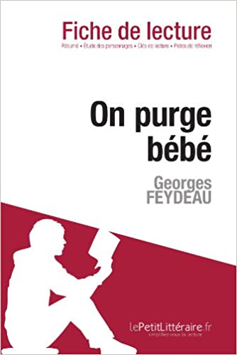 On purge bébé de Georges Feydeau (Fiche de lecture): Résumé complet ...