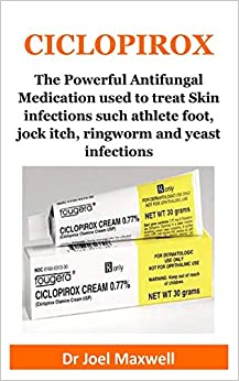 Ciclopirox: The Powerful Antifungal Medication Used To Treat Skin Infections Such Athlete Foot, Jock Itch, Ringworm And Yeast Infections por Doctor Joel Maxwell epub