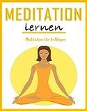 Meditation Lernen: Achtsamkeit & Meditation für Anfänger  (Yoga, Buddhismus, Autogenes Training, Gelassenheit, Hellsehen 1) (German Edition)