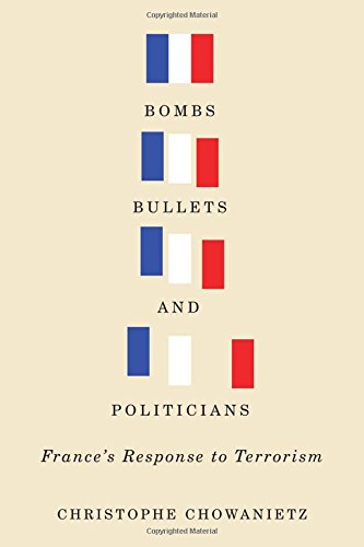 Bombs, Bullets, and Politicians: France's Response to Terrorism (Human Dimensions in Foreign Policy, Military Studies, a