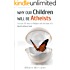 Why Our Children Will Be Atheists
