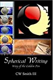 Spherical Writing : Way of the Golden Pen, Smith, Charles W., 3rd, 0982258607