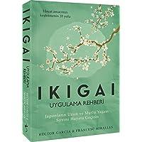 Ikigai - Uygulama Rehberi: Japonların Uzun ve Mutlu Yaşam Sırrını Hayata Geçirin