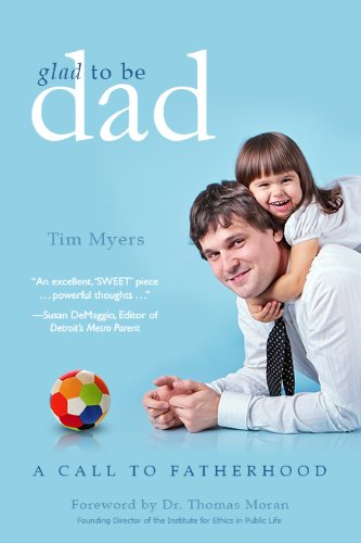 Glad to be Dad: A Call to Fatherhood by [Myers, Tim J.]