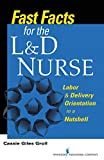 Fast Facts for the L & D Nurse: Labor & Delivery